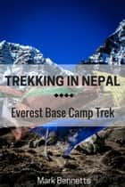 Trekking in Nepal: Everest Base Camp ebook by Mark Bennetts
