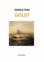 Gold? - Romanzo economico ebook by Daniele Fano