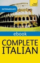 Complete Italian (Learn Italian with Teach Yourself) ebook by Lydia Vellaccio,Maurice Elston