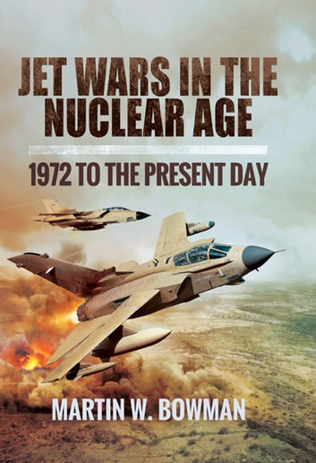 Jet Wars in the Nuclear Age  - 1972 to the Present Day ebook by Martin Bowman