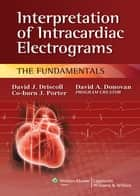 Interpretation of Intracardiac Electrograms: The Fundamentals ebook by David J. Driscoll