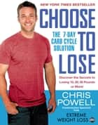Choose to Lose - The 7-Day Carb Cycle Solution ebook by Chris Powell