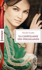 La châtelaine des Highlands eBook by Nicole Locke