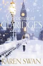 Christmas at Claridge's ebook by Karen Swan