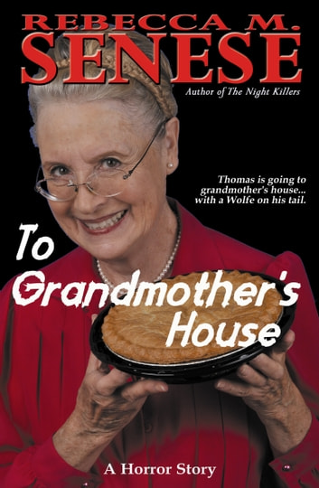 To Grandmother's House: A Horror Story ebook by Rebecca M. Senese