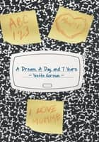 A Dream, A Day, and 7 Years ebook by Yvette Norman
