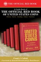 A Guide Book of the Official Red Book of United States Coin ebook by Frank J. Colletti,Kenneth Bressett,Q. David Bowers
