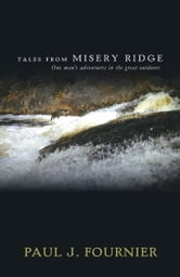 Tales From Misery Ridge: One man's adventures in the great outdoors ebook by Paul Fournier