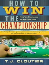 How to Win the Championship Hold'em Strategies for the Final Table ebook by TJ Cloutier