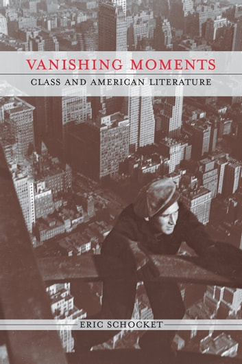 Vanishing Moments - Class and American Literature ebook by Eric Schocket