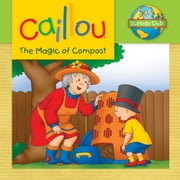 Caillou: The Magic of Compost - Ecology Club ebook by Sarah Margaret Johanson,Eric Sévigny