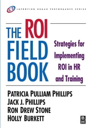 The ROI Fieldbook ebook by Patricia Phillips,Jack J. Phillips,Ron Stone,Holly Burkett