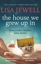 The House We Grew Up In ebook by Lisa Jewell