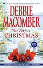 The Perfect Christmas ebook by Debbie Macomber