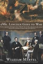 Mr. Lincoln Goes to War ebook by William Marvel