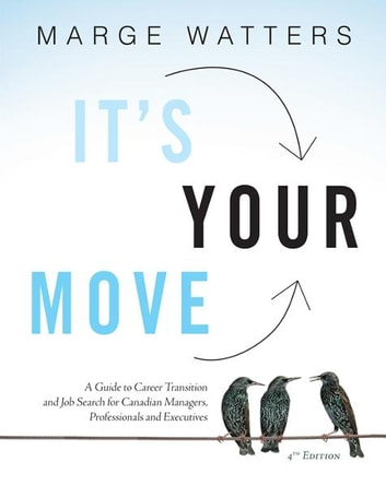It's Your Move, 4th Edition - A Guide to Career Transition and Job Search for Canadian Managers, Professionals and Executives ebook by Marge Watters