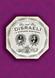 Mr. and Mrs. Disraeli - A Strange Romance ebook by Daisy Hay