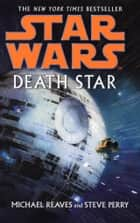 Star Wars: Death Star ebook by Michael Reaves, Steve Perry