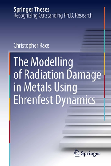 The Modelling of Radiation Damage in Metals Using Ehrenfest Dynamics ebook by Christopher Race