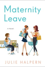 Maternity Leave - A Novel ebook by Julie Halpern