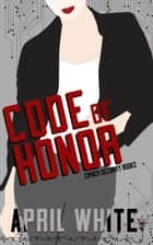 Code of Honor ebook by Smartypants Romance, April White