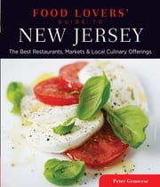 Food Lovers' Guide to® New Jersey - The Best Restaurants, Markets & Local Culinary Offerings ebook by Peter Genovese