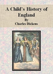 A Child's History of England by Charles Dickens ebook by Charles Dickens,Charles Dickens,Charles Dickens,Charles Dickens,Charles Dickens