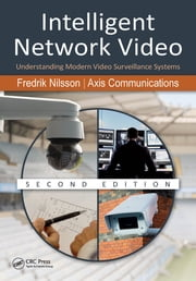 Intelligent Network Video - Understanding Modern Video Surveillance Systems ebook by Fredrik Nilsson,Communications Axis