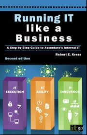 Running IT Like a Business - A Step-by-Step Guide to Accenture's Internal IT ebook by Robert E. Kress