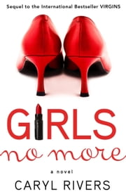 Girls No More - A Novel ebook by Caryl Rivers
