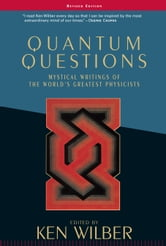 Quantum Questions - Mystical Writings of the World's Greatest Physicists ebook by