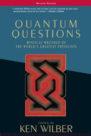 Quantum Questions - Mystical Writings of the World's Greatest Physicists ebook by Ken Wilber