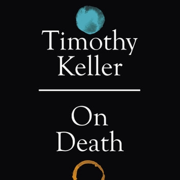 On Death audiobook by Timothy Keller