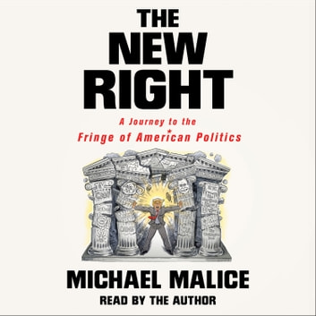 The New Right - A Journey to the Fringe of American Politics audiobook by Michael Malice