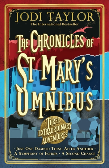 The Chronicles of St Mary's Omnibus: Three Extraordinary Adventures ebook by Jodi Taylor