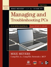 Mike Meyers' CompTIA A+ Guide to Managing and Troubleshooting PCs, 4th Edition (Exams 220-801 & 220-802) ebook by Mike Meyers