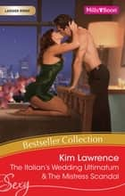 Kim Lawrence Bestseller Collection 201108/The Italian's Wedding Ultimatum/The Mistress Scandal ebook by Kim Lawrence, Kim Lawrence