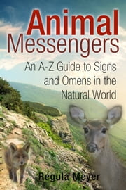 Animal Messengers - An A-Z Guide to Signs and Omens in the Natural World ebook by Regula Meyer