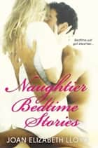 Naughtier Bedtime Stories ebook by Joan Elizabeth Lloyd