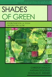 Shades of Green - Environment Activism Around the Globe ebook by Christof Mauch,Nathan Stoltzfus,Douglas R. Weiner,Frank Zelko,Mahesh Ranagarjan,Sandra Lynn Chaney,Jane Carruthers,Peter Ho,Daniel J. Klooster,J. Christopher Brown