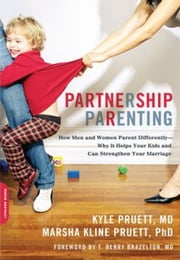 Partnership Parenting - How Men and Women Parent Differently--Why It Helps Your Kids and Can Strengthen Your Marriage ebook by Kyle Pruett MD,Marsha Pruett PhD