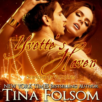 Yvette's Haven (Scanguards Vampires #4) audiobook by Tina Folsom