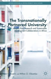 The Transnationally Partnered University - Insights from Research and Sustainable Development Collaborations in Africa ebook by P. Koehn,M. Obamba