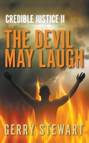 Credible Justice: The Devil May Laugh ebook by Gerry Stewart