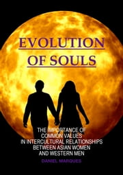 Evolution of Souls: The Importance of Common Values in Intercultural Relationships between Asian Women and Western Men ebook by Daniel Marques
