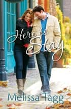 Here to Stay (Where Love Begins Book #2) ebook by Melissa Tagg