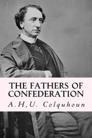 The Fathers of Confederation ebook by A.H,U. Colquhoun