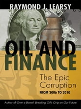 Oil and Finance - The Epic Corruption ebook by Raymond J. Learsy