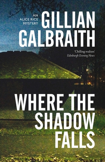 Where the Shadow Falls - An Alice Rice Mystery: Book 2 ebook by Gillian Galbraith