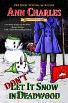 Don't Let it Snow in Deadwood ebook by Ann Charles
